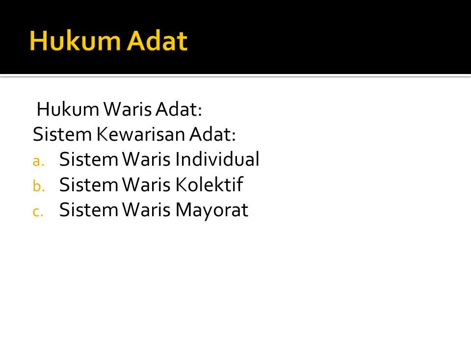 Hukum Waris Adat: Sistem Kewarisan Adat: a. Sistem Waris Individual b. Sistem Waris Kolektif c. Sistem Waris Mayorat