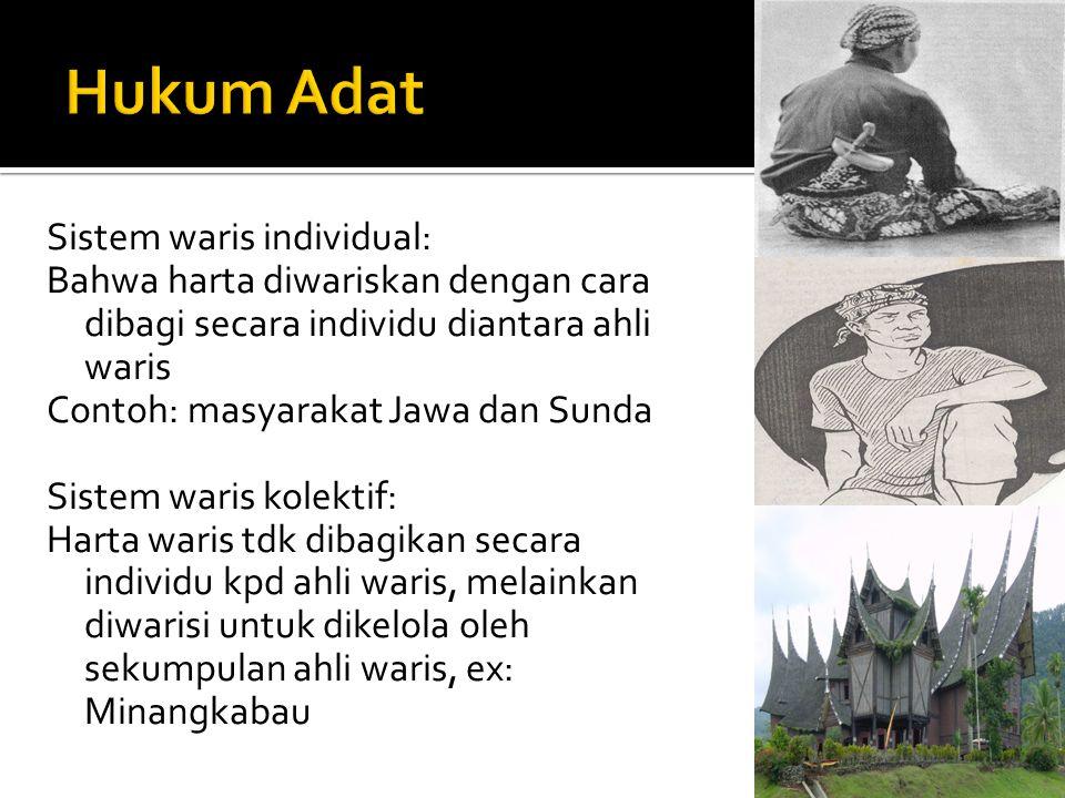 Sistem waris individual: Bahwa harta diwariskan dengan cara dibagi secara individu diantara ahli waris Contoh: masyarakat Jawa dan Sunda Sistem waris