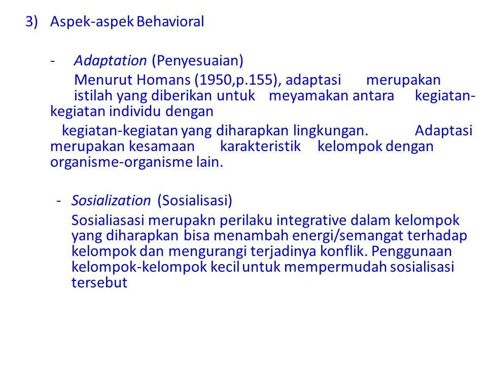 3)Aspek-aspek Behavioral -Adaptation (Penyesuaian) Menurut Homans (1950,p.155), adaptasi merupakan istilah yang diberikan untuk meyamakan antara kegia