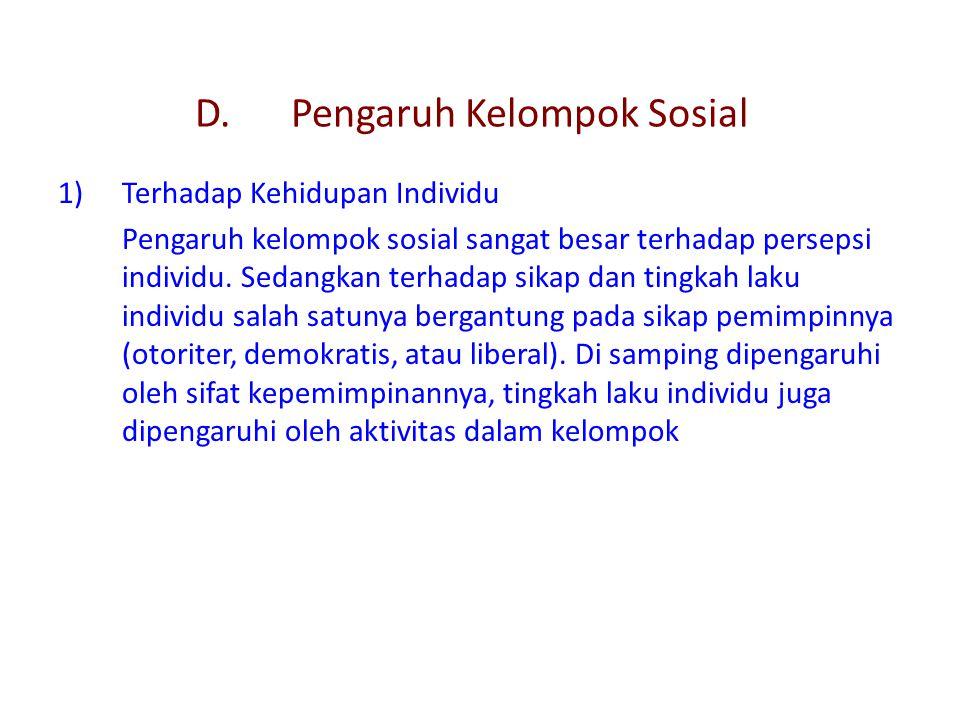 D.Pengaruh Kelompok Sosial 1)Terhadap Kehidupan Individu Pengaruh kelompok sosial sangat besar terhadap persepsi individu. Sedangkan terhadap sikap da