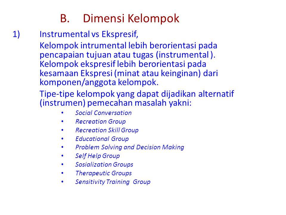 B.Dimensi Kelompok 1)Instrumental vs Ekspresif, Kelompok intrumental lebih berorientasi pada pencapaian tujuan atau tugas (instrumental ). Kelompok ek