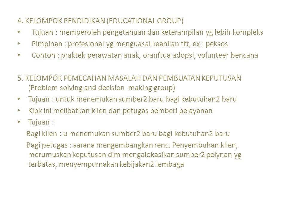 4. KELOMPOK PENDIDIKAN (EDUCATIONAL GROUP) Tujuan : memperoleh pengetahuan dan keterampilan yg lebih kompleks Pimpinan : profesional yg menguasai keah