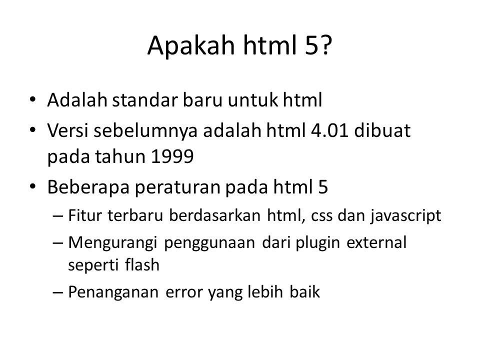 Apakah html 5? Adalah standar baru untuk html Versi sebelumnya adalah html 4.01 dibuat pada tahun 1999 Beberapa peraturan pada html 5 – Fitur terbaru