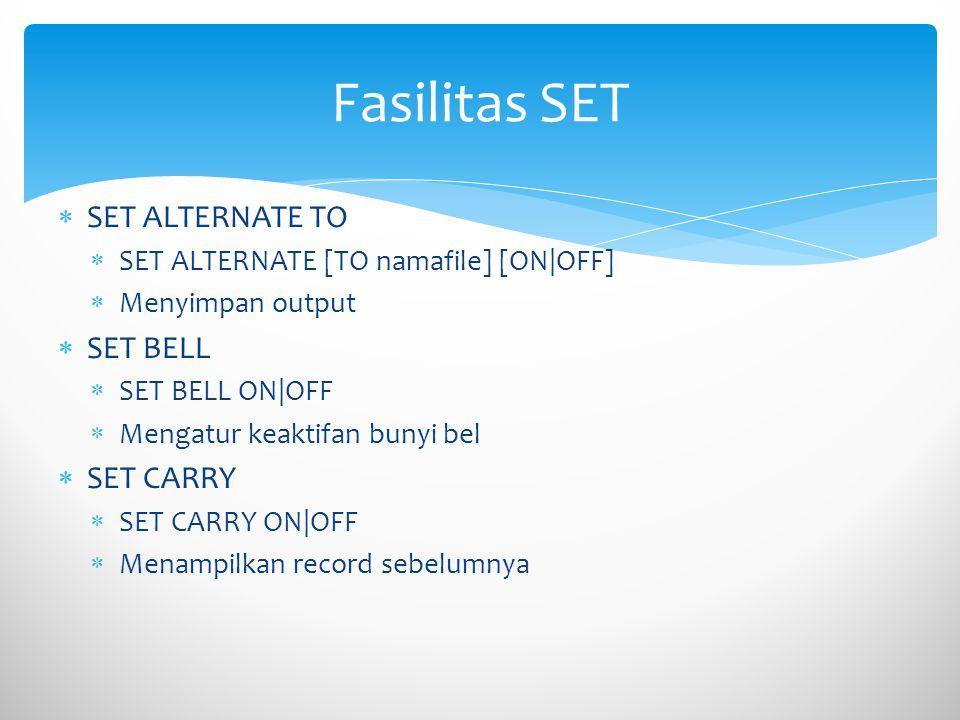  SET ALTERNATE TO  SET ALTERNATE [TO namafile] [ON|OFF]  Menyimpan output  SET BELL  SET BELL ON|OFF  Mengatur keaktifan bunyi bel  SET CARRY 
