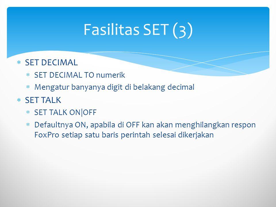  SET DECIMAL  SET DECIMAL TO numerik  Mengatur banyanya digit di belakang decimal  SET TALK  SET TALK ON|OFF  Defaultnya ON, apabila di OFF kan