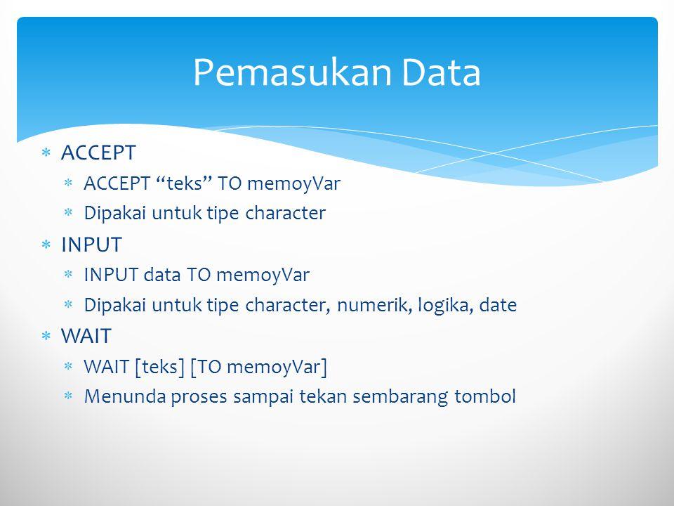  @SAY  @baris,kolom SAY [teks] [namaField] [memVar] [PICTURE bentuk  Menampilkan data  @5,10 SAY Nama : Mnama  @GET … READ  Untuk menampilkan bidang penampilan data setelah perintah SAY, kemudian akan dibaca di variabel memorinya  @5,10 SAY Nama : GET Mnama READ Menampilkan dan Membaca Data