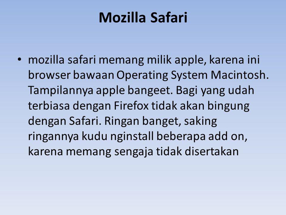 Mozilla Safari mozilla safari memang milik apple, karena ini browser bawaan Operating System Macintosh. Tampilannya apple bangeet. Bagi yang udah terb
