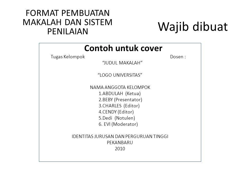 Wajib dibuat Contoh untuk cover Tugas Kelompok Dosen : JUDUL MAKALAH LOGO UNIVERSITAS NAMA ANGGOTA KELOMPOK 1.ABDULAH (Ketua) 2.BEBY (Presentator) 3.CHARLES (Editor) 4.CENDY (Editor) 5.Dedi (Notulen) 6.