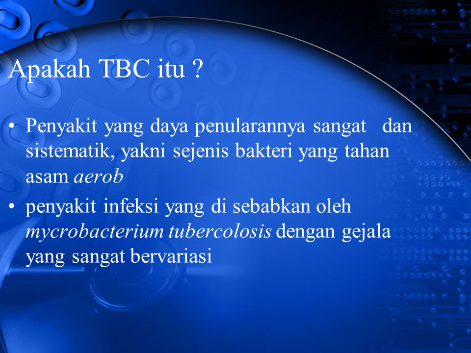 Apakah TBC itu ? Penyakit yang daya penularannya sangat dan sistematik, yakni sejenis bakteri yang tahan asam aerob penyakit infeksi yang di sebabkan