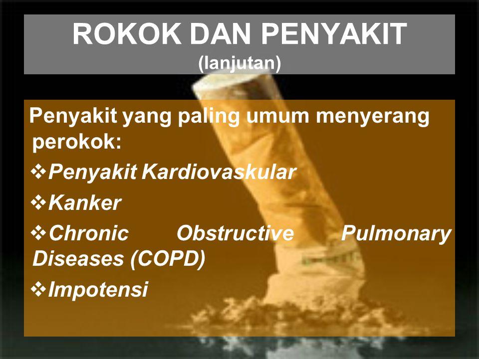 ROKOK DAN PENYAKIT (lanjutan) Penyakit yang paling umum menyerang perokok:  Penyakit Kardiovaskular  Kanker  Chronic Obstructive Pulmonary Diseases
