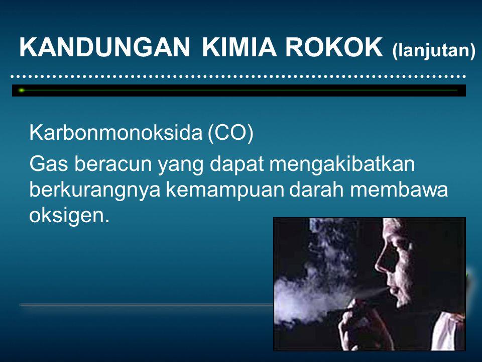 KANDUNGAN KIMIA ROKOK (lanjutan) Karbonmonoksida (CO) Gas beracun yang dapat mengakibatkan berkurangnya kemampuan darah membawa oksigen.