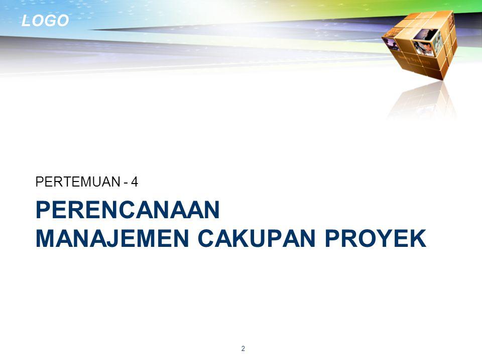 LOGO BAHASAN  Cakupan proyek  Rencana manajemen cakupan proyek  Pernyataan cakupan proyek  Work breakdown structure 3