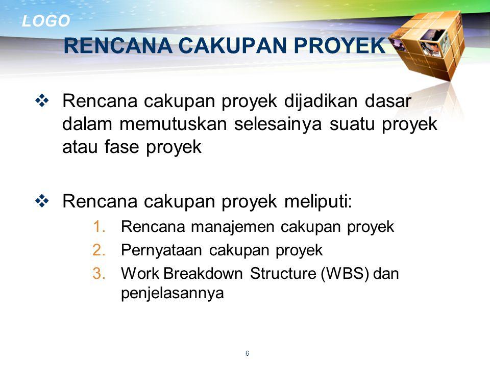 LOGO MANAJEMEN CAKUPAN PROYEK  Mencakup proses-proses yang diperlukan untuk menjamin proyek melakukan semua pekerjaan yang diperlukan, dan hanya yang diperlukan untuk menyelesaikan proyek dengan sukses  Berkaitan dengan mendefinisikan dan mengontrol apa yang termasuk dan tidak termasuk dalam proyek  Menjamin bahwa stakeholder dan tim proyek memiliki satu pandangan tentang produk dari proyek 7