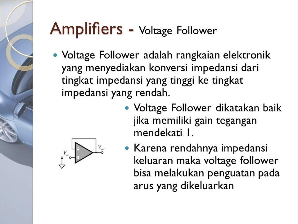 Amplifiers - Amplifiers - Voltage Follower Voltage Follower adalah rangkaian elektronik yang menyediakan konversi impedansi dari tingkat impedansi yang tinggi ke tingkat impedansi yang rendah.