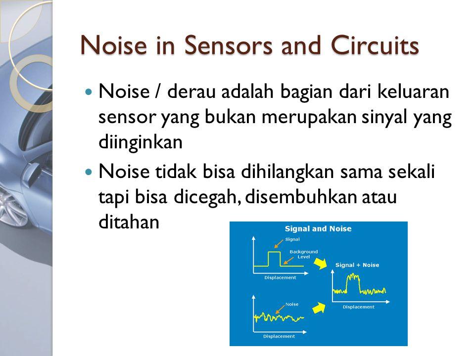 Noise / derau adalah bagian dari keluaran sensor yang bukan merupakan sinyal yang diinginkan Noise tidak bisa dihilangkan sama sekali tapi bisa dicegah, disembuhkan atau ditahan