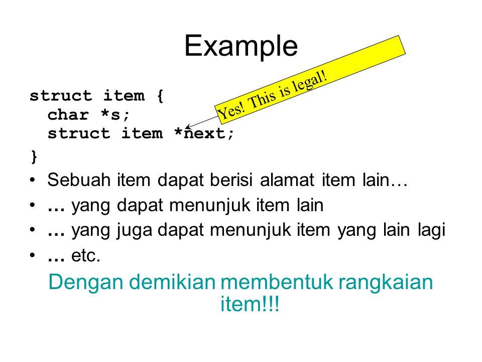 Example struct item { char *s; struct item *next; } Sebuah item dapat berisi alamat item lain… … yang dapat menunjuk item lain … yang juga dapat menun