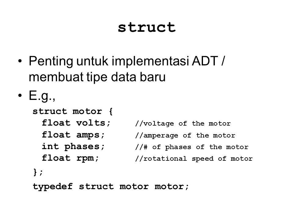 Operasi pada struct Copy/assign struct motor p, q; p = q; Get address struct motor p; struct motor *s s = &p; Access members p.volts; s -> amps;