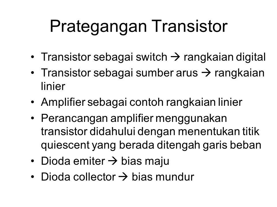 Prategangan Transistor Transistor sebagai switch  rangkaian digital Transistor sebagai sumber arus  rangkaian linier Amplifier sebagai contoh rangka
