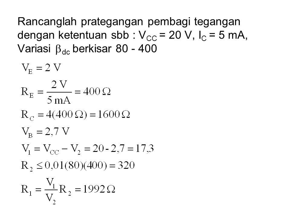 Rancanglah prategangan pembagi tegangan dengan ketentuan sbb : V CC = 20 V, I C = 5 mA, Variasi  dc berkisar 80 - 400