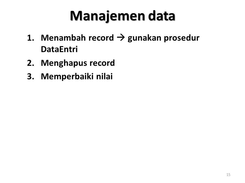 Manajemen data 1.Menambah record  gunakan prosedur DataEntri 2.Menghapus record 3.Memperbaiki nilai 15