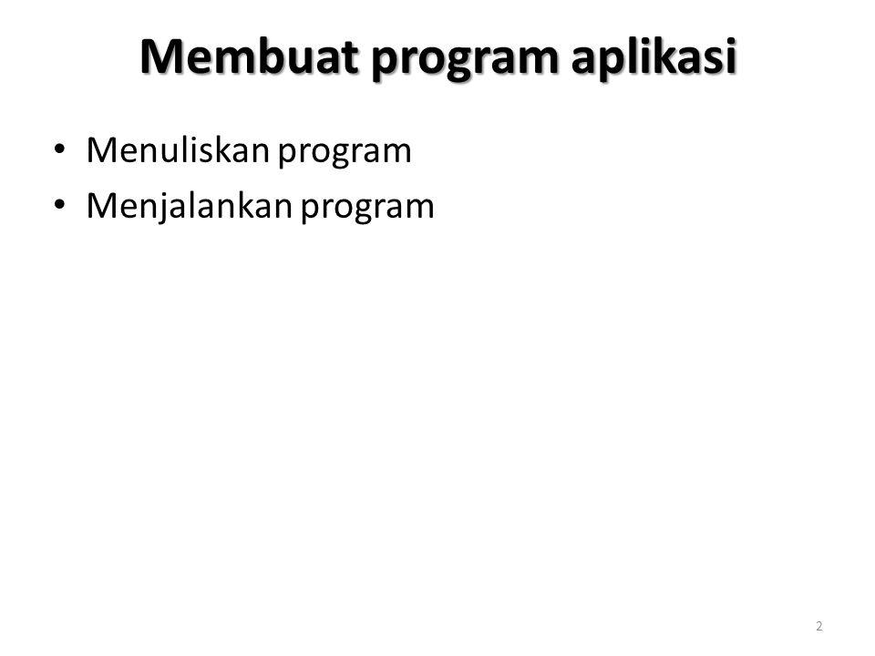 Membuat program aplikasi Menuliskan program Menjalankan program 2