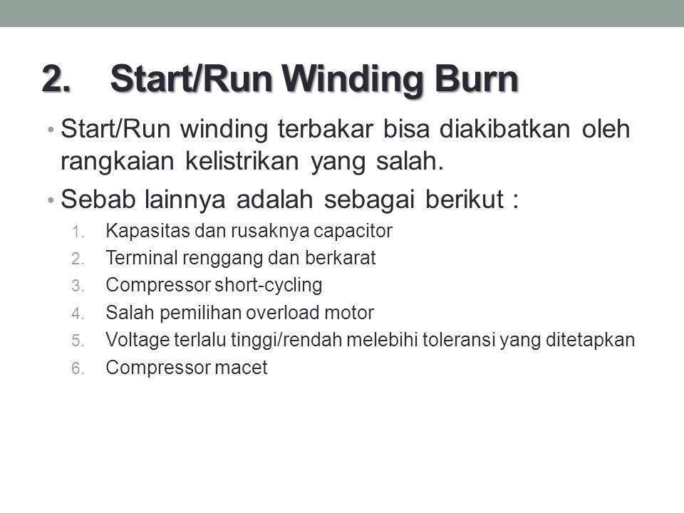 2. Start/Run Winding Burn Start/Run winding terbakar bisa diakibatkan oleh rangkaian kelistrikan yang salah. Sebab lainnya adalah sebagai berikut : 1.