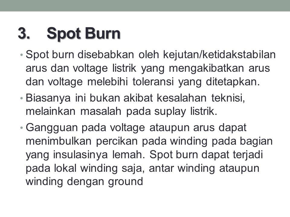 3. Spot Burn Spot burn disebabkan oleh kejutan/ketidakstabilan arus dan voltage listrik yang mengakibatkan arus dan voltage melebihi toleransi yang di