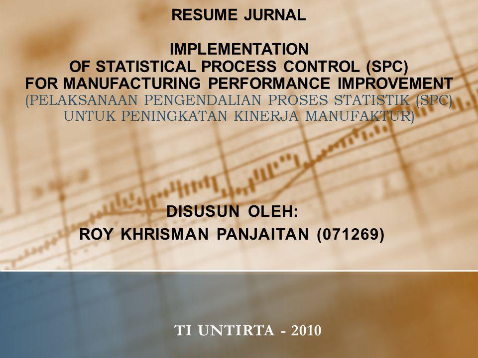 RESUME JURNAL IMPLEMENTATION OF STATISTICAL PROCESS CONTROL (SPC) FOR MANUFACTURING PERFORMANCE IMPROVEMENT (PELAKSANAAN PENGENDALIAN PROSES STATISTIK