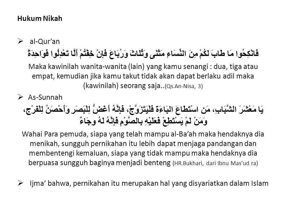 Hukum Nikah  al-Qur'an فَانْكِحُوا مَا طَابَ لَكُمْ مِنَ النِّسَاءِ مَثْنَى وَثُلَاثَ وَرُبَاعَ فَإِنْ خِفْتُمْ أَلَّا تَعْدِلُوا فَوَاحِدَةً Maka kawinilah wanita-wanita (lain) yang kamu senangi : dua, tiga atau empat, kemudian jika kamu takut tidak akan dapat berlaku adil maka (kawinilah) seorang saja..