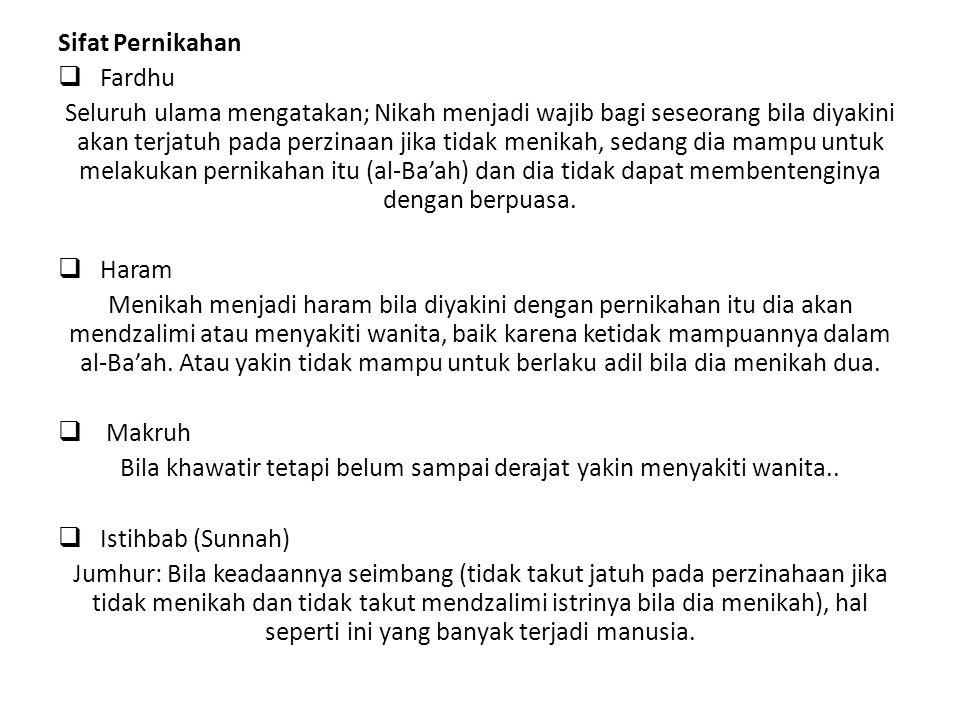 Sifat Pernikahan  Fardhu Seluruh ulama mengatakan; Nikah menjadi wajib bagi seseorang bila diyakini akan terjatuh pada perzinaan jika tidak menikah, sedang dia mampu untuk melakukan pernikahan itu (al-Ba'ah) dan dia tidak dapat membentenginya dengan berpuasa.
