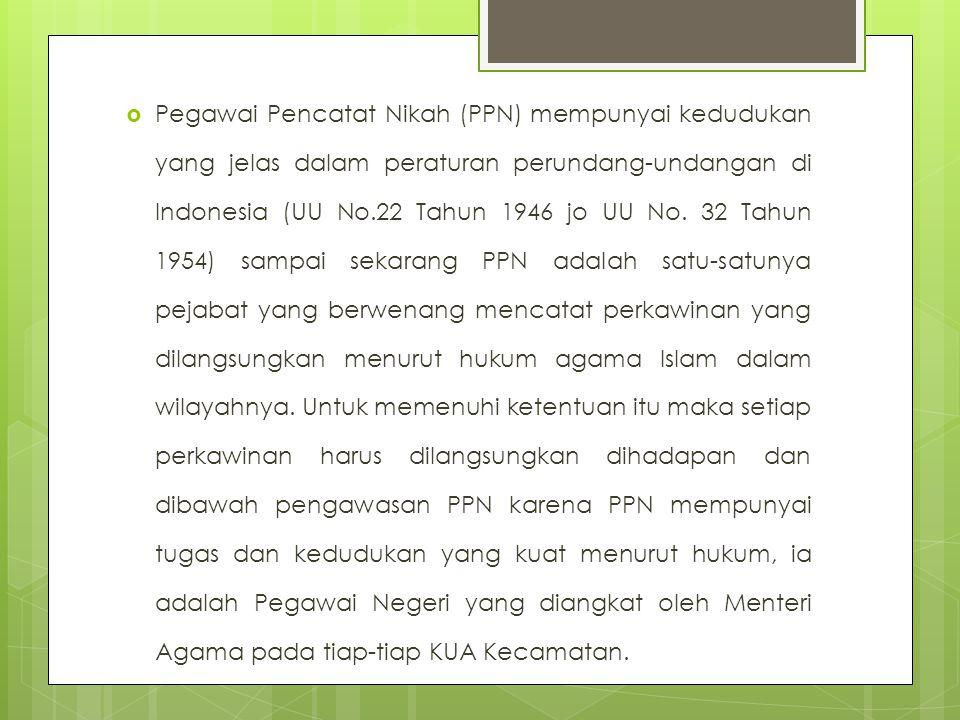  Pegawai Pencatat Nikah (PPN) mempunyai kedudukan yang jelas dalam peraturan perundang-undangan di Indonesia (UU No.22 Tahun 1946 jo UU No. 32 Tahun