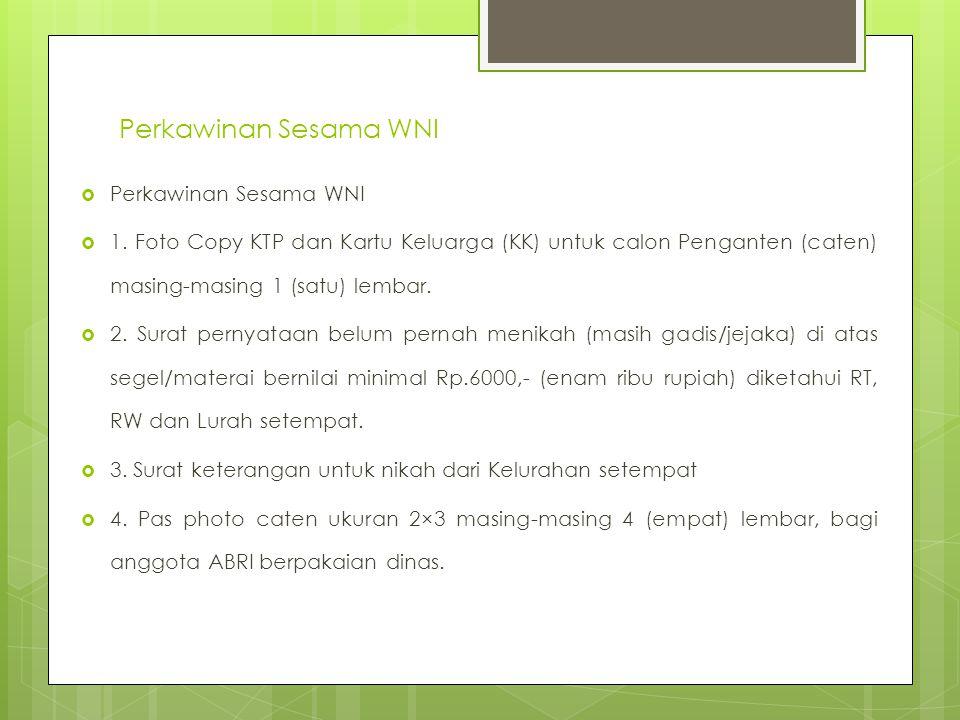 Perkawinan Sesama WNI  Perkawinan Sesama WNI  1. Foto Copy KTP dan Kartu Keluarga (KK) untuk calon Penganten (caten) masing-masing 1 (satu) lembar.