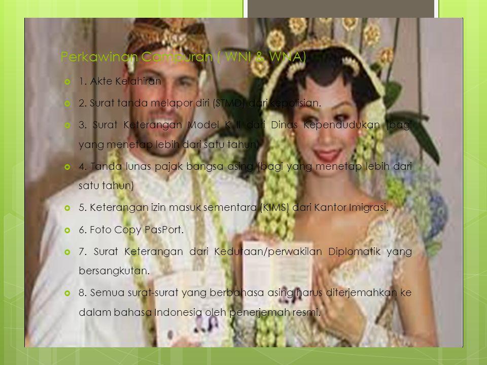 Perkawinan Campuran ( WNI & WNA)  1. Akte Kelahiran  2. Surat tanda melapor diri (STMD) dari kepolisian.  3. Surat Keterangan Model K II dari Dinas