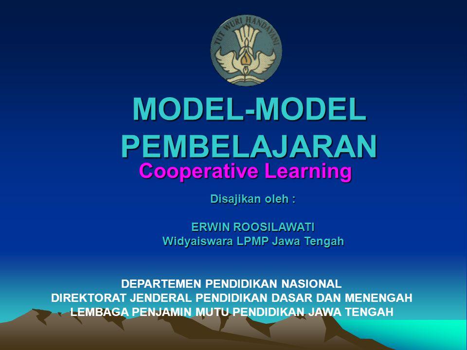 MODEL-MODEL PEMBELAJARAN Cooperative Learning Disajikan oleh : ERWIN ROOSILAWATI Widyaiswara LPMP Jawa Tengah DEPARTEMEN PENDIDIKAN NASIONAL DIREKTORA
