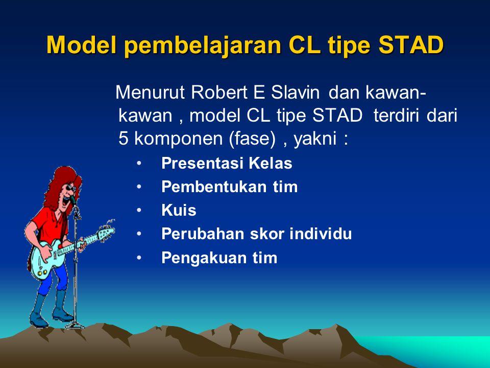 Model pembelajaran CL tipe STAD Menurut Robert E Slavin dan kawan- kawan, model CL tipe STAD terdiri dari 5 komponen (fase), yakni : Presentasi Kelas