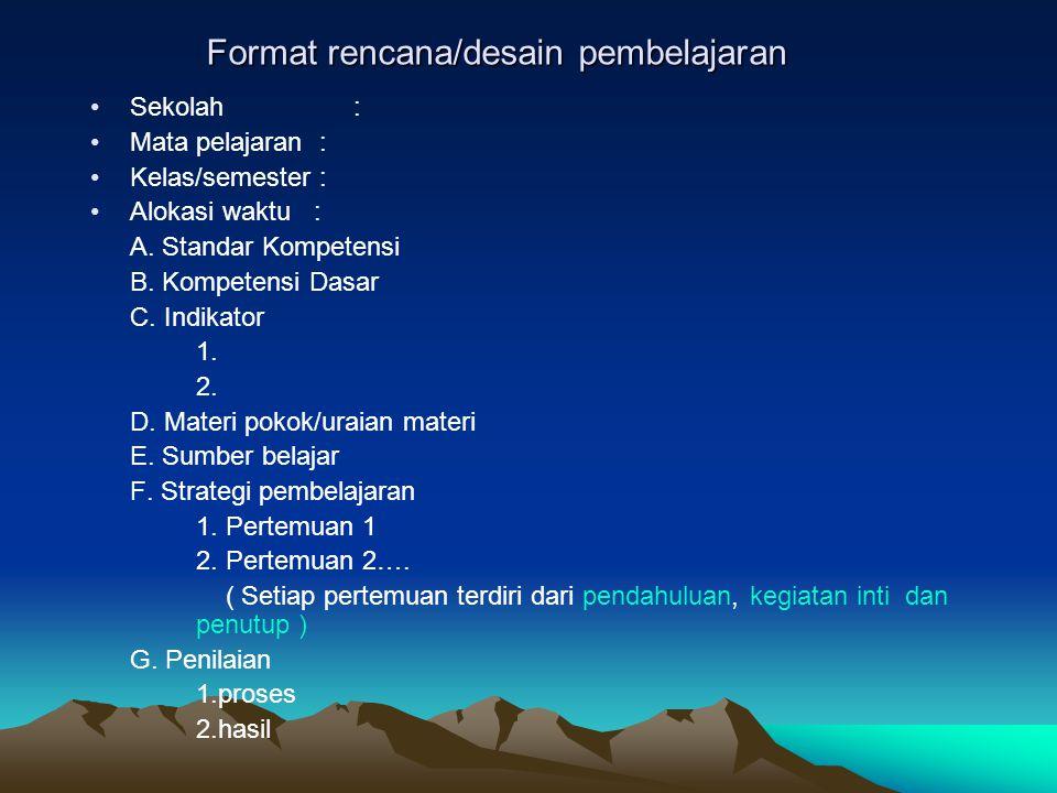 Format rencana/desain pembelajaran Sekolah : Mata pelajaran : Kelas/semester : Alokasi waktu : A. Standar Kompetensi B. Kompetensi Dasar C. Indikator