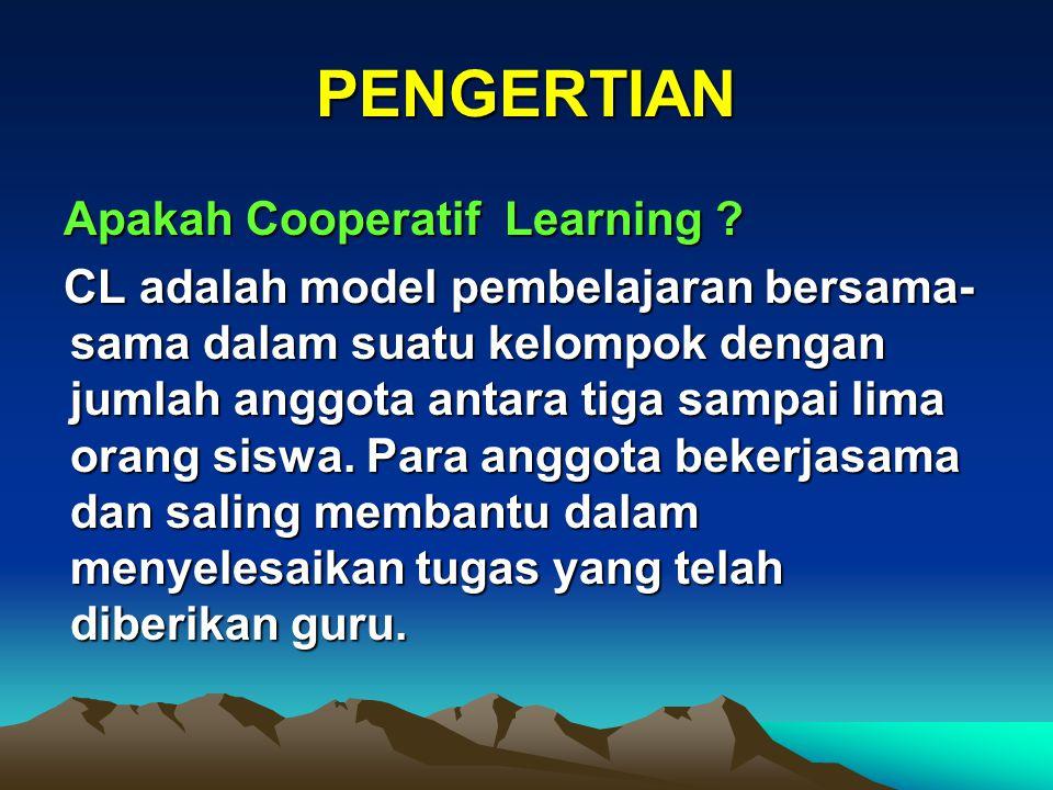 PENGERTIAN Apakah Cooperatif Learning ? CL adalah model pembelajaran bersama- sama dalam suatu kelompok dengan jumlah anggota antara tiga sampai lima