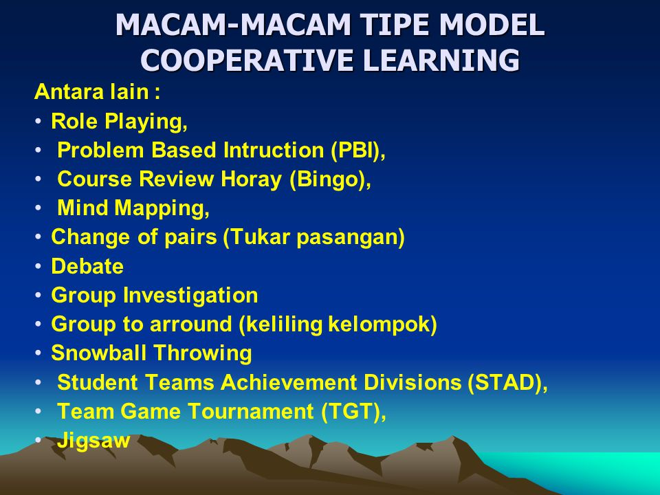 MACAM-MACAM TIPE MODEL COOPERATIVE LEARNING Antara lain : Role Playing, Problem Based Intruction (PBI), Course Review Horay (Bingo), Mind Mapping, Cha