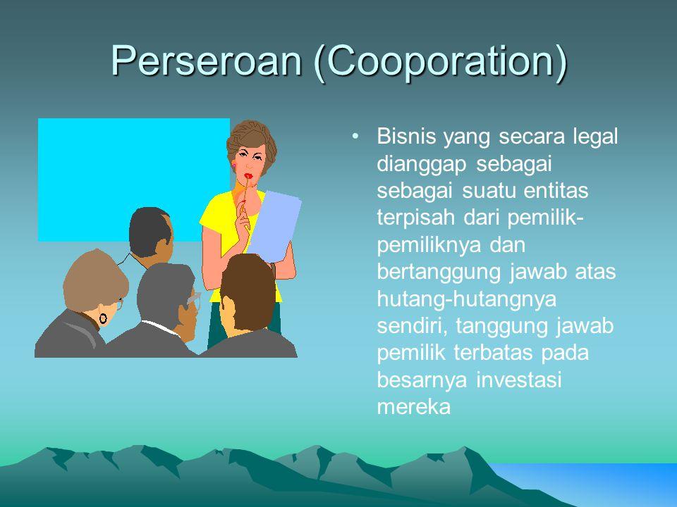 Perseroan (Cooporation) Bisnis yang secara legal dianggap sebagai sebagai suatu entitas terpisah dari pemilik- pemiliknya dan bertanggung jawab atas h