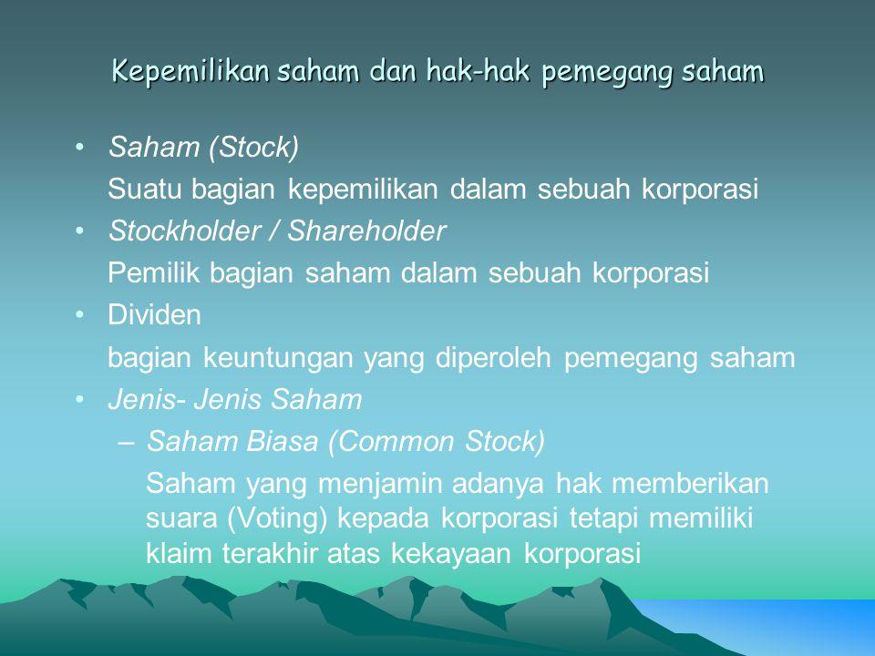 Kepemilikan saham dan hak-hak pemegang saham Saham (Stock) Suatu bagian kepemilikan dalam sebuah korporasi Stockholder / Shareholder Pemilik bagian sa