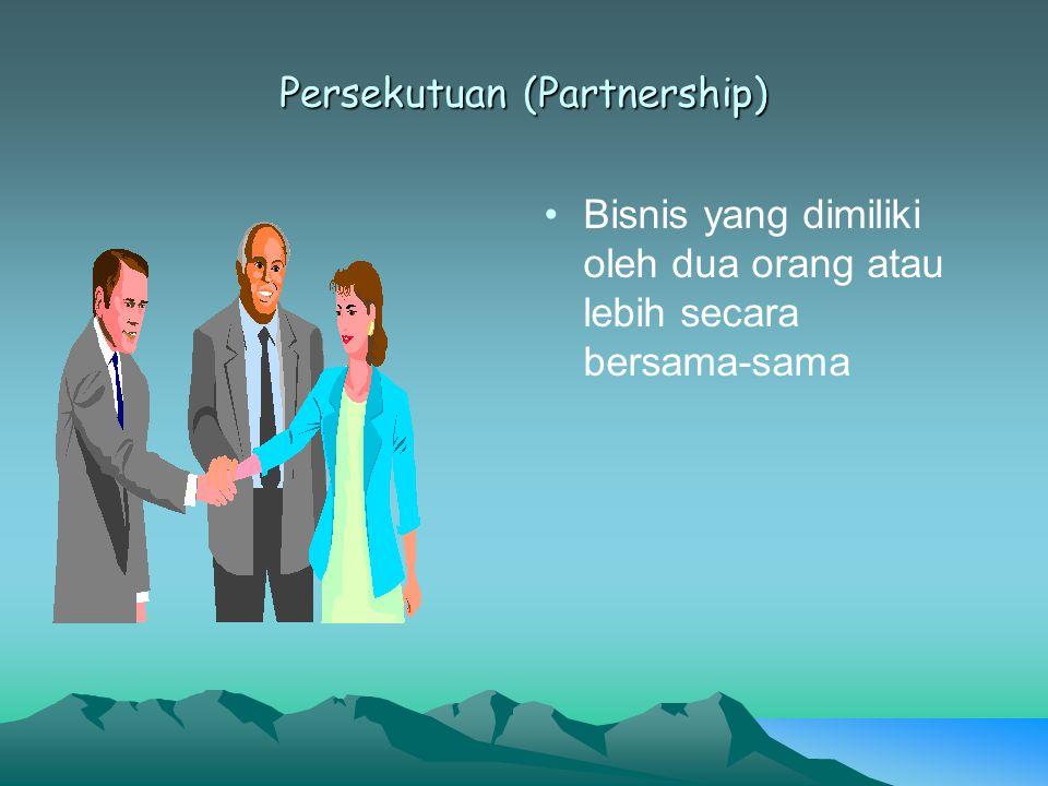 Persekutuan (Partnership) Bisnis yang dimiliki oleh dua orang atau lebih secara bersama-sama