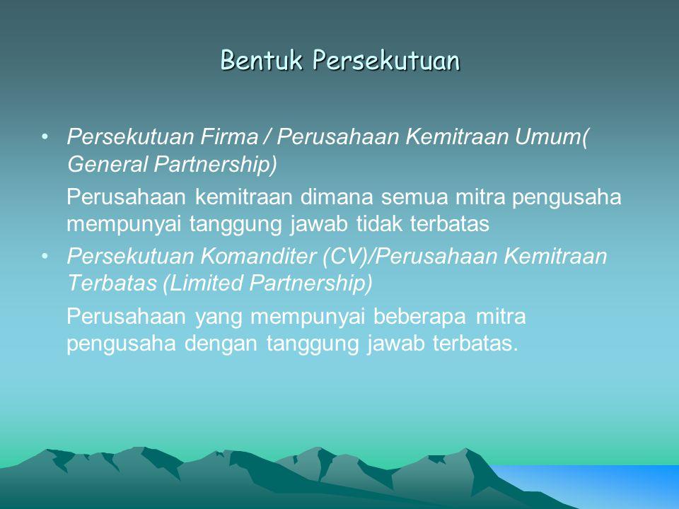 Bentuk Persekutuan Persekutuan Firma / Perusahaan Kemitraan Umum( General Partnership) Perusahaan kemitraan dimana semua mitra pengusaha mempunyai tan