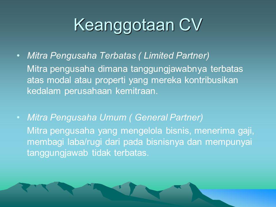 Keanggotaan CV Mitra Pengusaha Terbatas ( Limited Partner) Mitra pengusaha dimana tanggungjawabnya terbatas atas modal atau properti yang mereka kontr