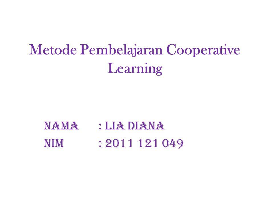 Metode Pembelajaran Cooperative Learning Nama : Lia Diana Nim : 2011 121 049