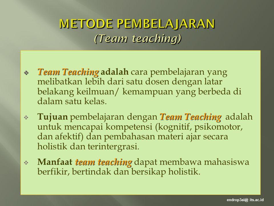 Team teaching Team teaching dilaksanakan apabila MK yang diampu merupakan integrasi berbagai bahan kajian atau yang kompleksitasnya tinggi.
