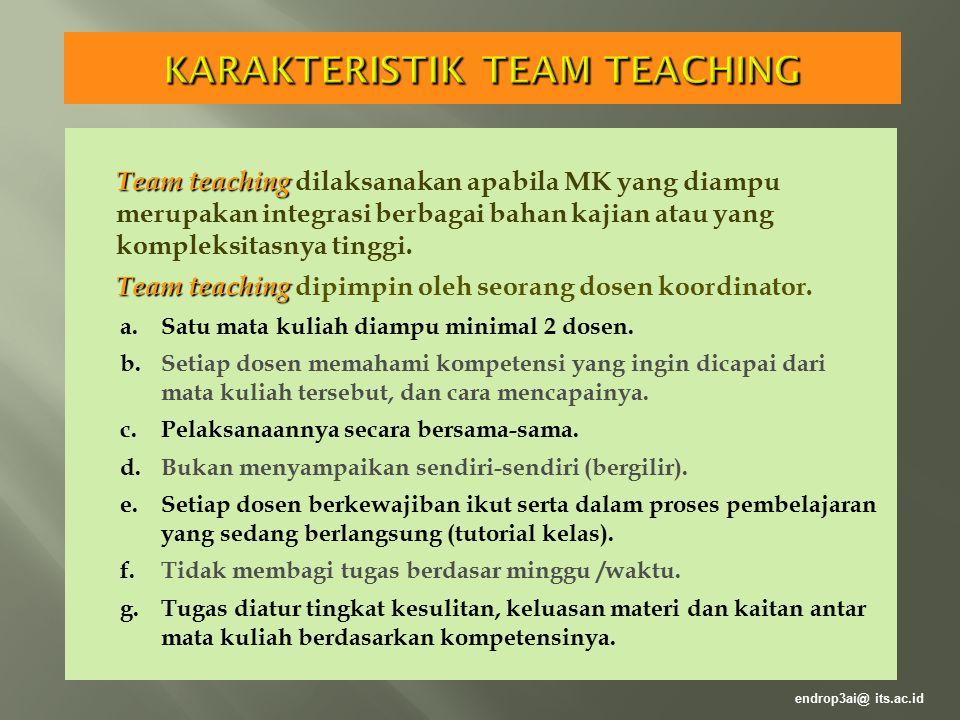 Team teaching Team teaching dilaksanakan apabila MK yang diampu merupakan integrasi berbagai bahan kajian atau yang kompleksitasnya tinggi. Team teach