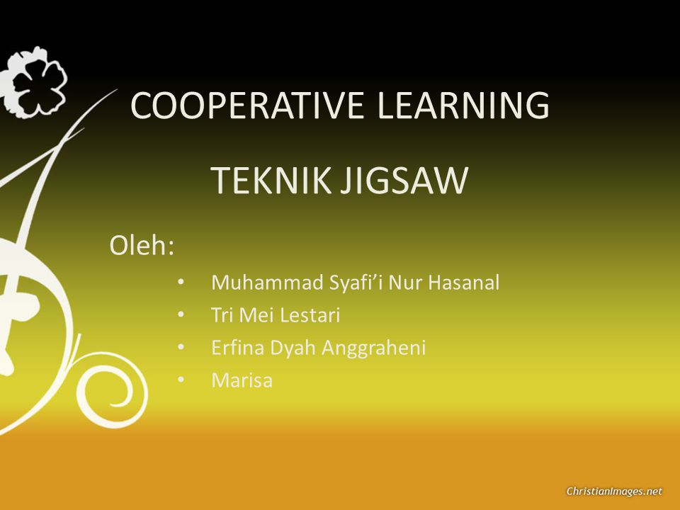COOPERATIVE LEARNING TEKNIK JIGSAW Oleh: Muhammad Syafi'i Nur Hasanal Tri Mei Lestari Erfina Dyah Anggraheni Marisa