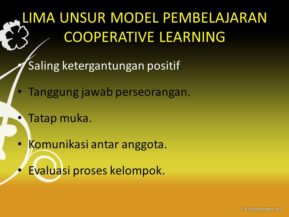 LIMA UNSUR MODEL PEMBELAJARAN COOPERATIVE LEARNING Saling ketergantungan positif. Tanggung jawab perseorangan. Tatap muka. Komunikasi antar anggota. E