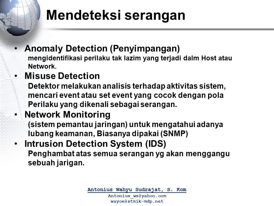 Mendeteksi serangan Anomaly Detection (Penyimpangan) mengidentifikasi perilaku tak lazim yang terjadi dalm Host atau Network. Misuse Detection Detekto
