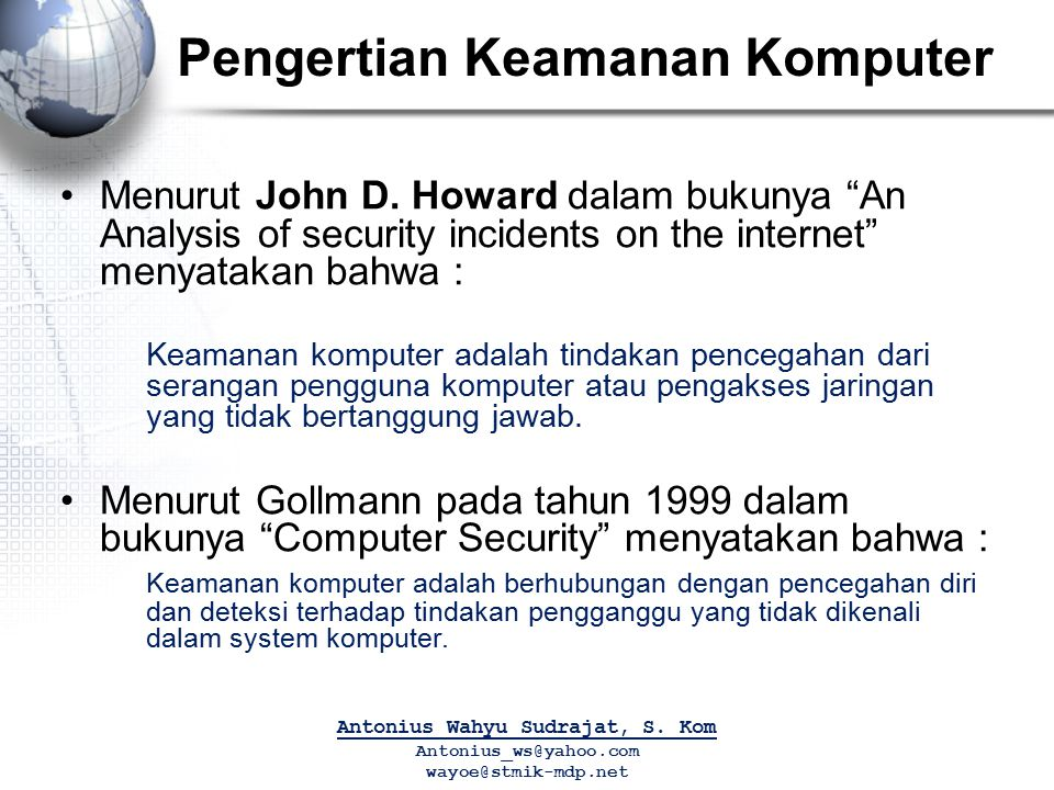 """Menurut John D. Howard dalam bukunya """"An Analysis of security incidents on the internet"""" menyatakan bahwa : Keamanan komputer adalah tindakan pencegah"""